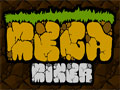 Mega Miner - Você é um escavador e está a procura de tesouros enterrados. Escave todo o território para encontrar pedras preciosas e vende-las para comprar peças e assim melhorar sua máquina de trabalho.